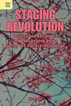 Staging Revolution: Artistry and Aesthetics in Model Beijing Opera during the Cultural Revolution