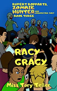 Racy Gracy (Rupert Ropparts, Zombie Hunter and Unexpected Poet Book 3) Kindle Edition (Rupert Ropparts Zombie Hunter And Unexpected Poet)