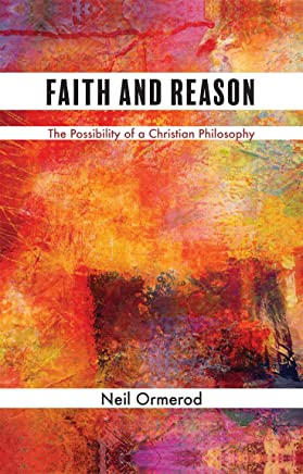 Faith and Reason: The Possibility of a Christian Philosophy (English Edition)