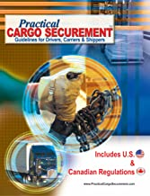 Practical Cargo Securement; Guidelines for Driver, Carriers & Shippers