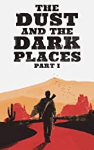 The Dust and The Dark Places (Part One): A Western Novel