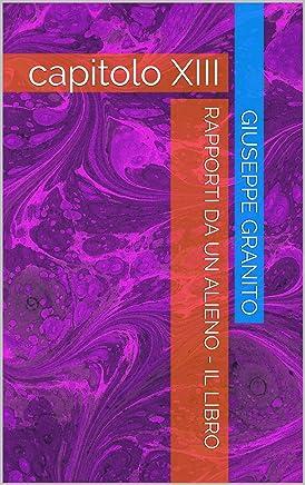 RAPPORTI DA UN ALIENO - IL LIBRO: capitolo XIII
