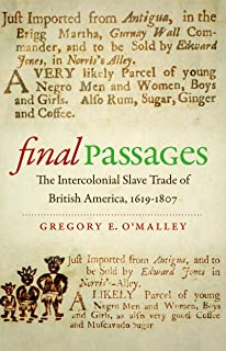 Final Passages: The Intercolonial Slave Trade of British America, 1619-1807 (Published by the Omohundro Institute of Early American History and Culture and the University of North Carolina Press)