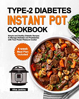 Type-2 Diabetes Instant Pot Cookbook: Simple and Healthy Diabetic Recipes to Manage Diabetes and Prediabetes with Your Pow...