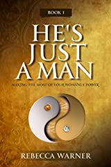 He's Just A Man: Making the Most of Your Womanly Power Kindle Edition