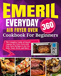 Emeril Lagasse Everyday 360 Air Fryer Oven Cookbook For Beginners: The Complete Guide of Emeril Lagasse Air Fryer Oven wit...