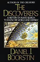 The Discoverers: A History of Man's Search to Know His World and Himself