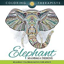 Elephant Mandala Designs: Relaxing Coloring Books For Adults (Elephant Mandala and Art Book Series)