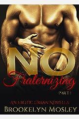 No Fraternizing: An Erotic Urban Novella, Part 1 Kindle Edition