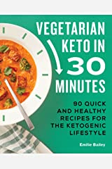 Vegetarian Keto in 30 Minutes: 90 Quick and Healthy Recipes for the Ketogenic Lifestyle Kindle Edition