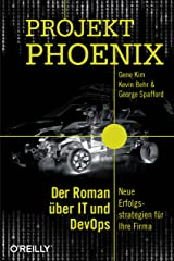 Projekt Phoenix: Der Roman über IT und DevOps – Neue Erfolgsstrategien für Ihre Firma (German Edition) Kindle Edition