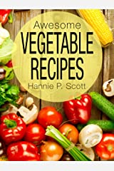 Awesome Vegetable Recipes (Quick and Easy Cooking Series) Kindle Edition