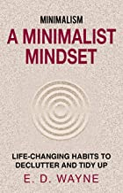 Minimalism: A Minimalist Mindset: Life-Changing Habits to Declutter and Tidy Up (Minimalista Book 1)