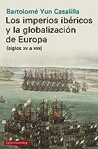 Los imperios ibéricos y la globalización de Europa: (siglos XV a XVII) (Historia) (Spanish Edition)
