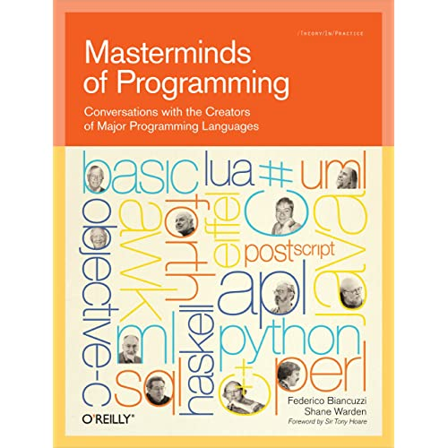 Masterminds Of Programming Conversations With The Creators Of Major Programming Languages Theory In Practice O Reilly Biancuzzi Federico Warden Shane 9780596515171 Amazon Com Books