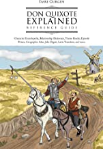 Don Quixote Explained Reference Guide: Character Encyclopedia, Relationship Dictionary, Theme Reader, Episode Primer, Geographic Atlas, Joke Digest, Latin Translator, and More. (English Edition)