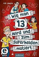 Wie man 13 wird und zum Superhelden mutiert (Wie man 13 wird 4) (German Edition)
