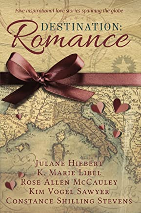 Destination: Romance: Five Inspirational Love Stories Spanning the Globe (English Edition)