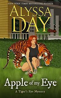 "Alyssa Day Apple of My Eye: Tiger""s Eye Mysteries English Edition"