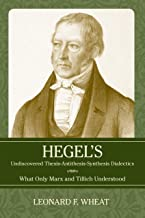 Hegel's Undiscovered Thesis-Antithesis-Synthesis Dialectics: What Only Marx and Tillich Understood