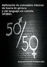 Aplicación de conceptos básicos de la teoría de género y del lenguaje no sexista. UF2683.