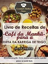 Livro de Receitas de Café da Manhã para a Dieta da Barriga de Trigo (Portuguese Edition)