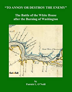 To Annoy or Destroy the Enemy: The Battle of the White House after the Burning of Washington
