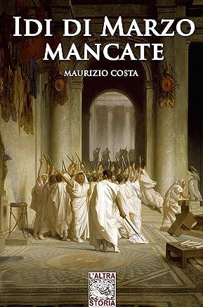 IDI di Marzo Mancate: Ovvero la seconda parte della  vita di Gaio Iulio Caesar (Altrastoria Vol. 15)