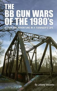 THE BB GUN WARS OF THE 1980's: Action and Adventure in a Teenager's Life (English Edition)