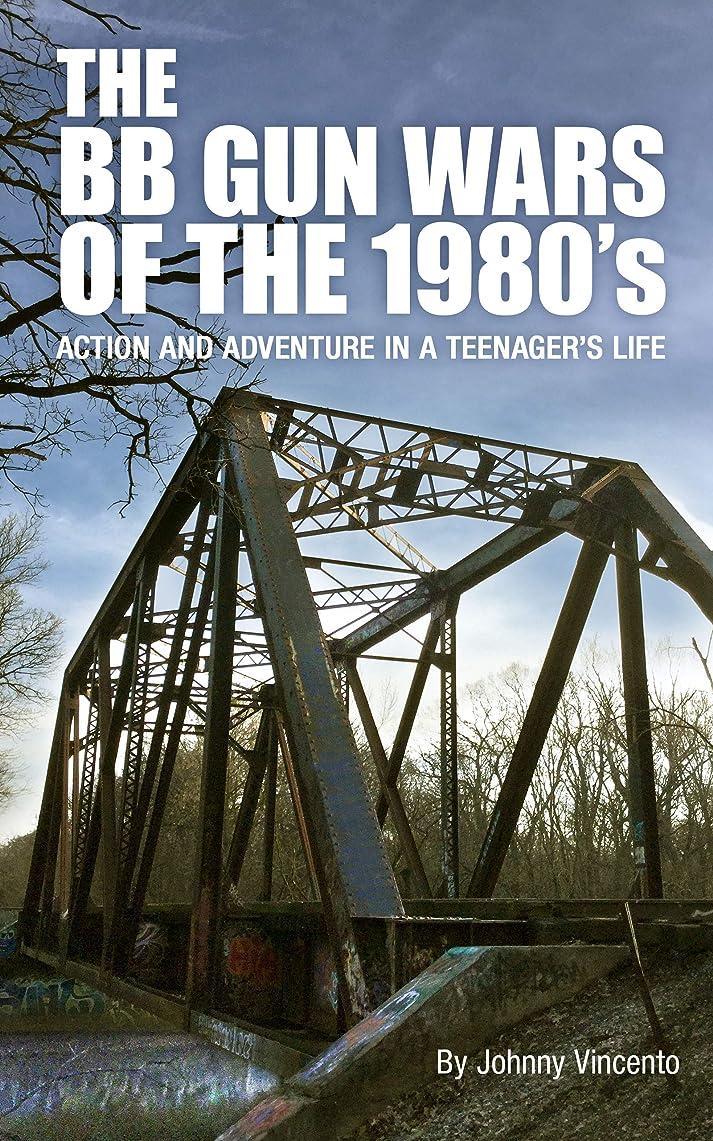 プレゼントシルク相対的THE BB GUN WARS OF THE 1980's: Action and Adventure in a Teenager's Life (English Edition)