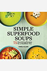 Simple Superfood Soups: 75 Nourishing Recipes for a Healthier You Kindle Edition