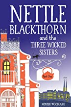 Nettle Blackthorn and the Three Wicked Sisters: Part One (The Forgotten Wilds Book 1)