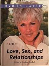 Byron Katie on Love, Sex, and Relationships