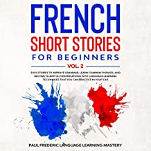 French Short Stories for Beginners Vol. 2: Easy Stories to Improve Grammar, Learn Common Phrases, and Become Fluent in Conversations with Language...French Words While You Sleep