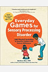 Everyday Games for Sensory Processing Disorder: 100 Playful Activities to Empower Children with Sensory Differences Kindle Edition