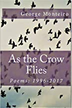 As the Crow Flies: Poems: 1996-2017