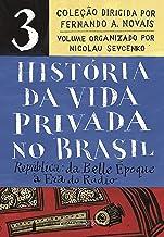 História da vida privada no Brasil – Vol. 3: República: da Belle Époque à Era do Rádio
