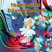 Thumbelina. Däumelinchen. H.C.Andersen. Bilingual German - English Fairy Tale: Dual Language Picture Book for Kids (German...