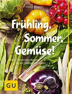 Frühling, Sommer, Gemüse!: Überraschend neue Rezepte für