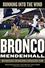 Running into the Wind: Bronco Mendenhall--5 Strategies for Building a Successful Team