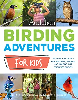 Audubon Birding Adventures for Kids: Activities and Ideas for Watching, Feeding, and Housing Our Feathered Friends