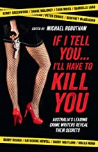 If I Tell You I'll Have to Kill You: Australia's top crime writers reveal their secrets