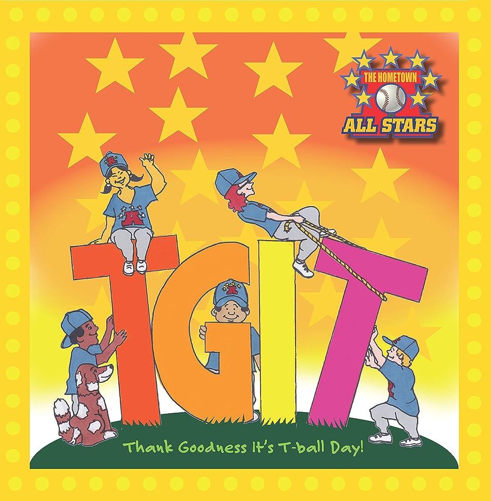 行動クラシカル災害TGIT - Thank Goodness It's T-Ball Day! (The Hometown All Stars Book 3) (English Edition)