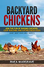 Backyard Chickens: Join the Fun of Raising Chickens, Coop Building and Delicious Fresh Eggs (Hint: Keep Your Girls Happy!) (Chicken Books Book 1) (English Edition)