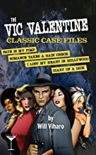 The Vic Valentine Classic Case Files: Fate Is My Pimp/Romance Takes a Rain Check/I Lost My Heart in Hollywood/Diary of a Dick