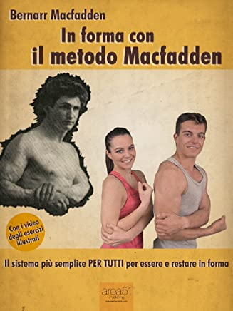 In forma con il metodo Macfadden: Il sistema più semplice per tutti per essere e restare in forma