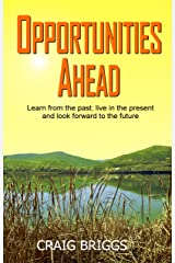 Opportunities Ahead: Learn from the past, live in the present and always look forward to the future (The Journey Book 4) Kindle Edition