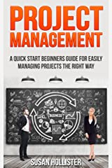 Project Management: A Quick Start Beginners Guide For Easily Managing Projects The Right Way (Essential Tools and Techniques For A Winning Business Plan ... Up and Project Management Guide Book 3) Kindle Edition