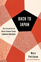 Back to Japan: The Life and Art of Master Kimono Painter Kunihiko Moriguchi (English Edition)