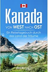 Kanada von West nach Ost: Ein Reisetagebuch durch das Land der Träume Kindle Ausgabe